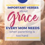 """A smiling mom lifts her small child up in the air. Text Overlay """"10 Important Verses about Grace every mom needs when parenting is too hard"""" 