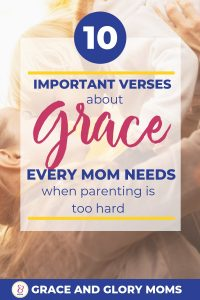 "A smiling mom lifts her small child up in the air. Text Overlay ""10 Important Verses about Grace every mom needs when parenting is too hard"" 