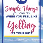 "Calm Clouds over the ocean. Text overlay ""10 Simple Things You can do When you feel like yelling at your kids "" 
