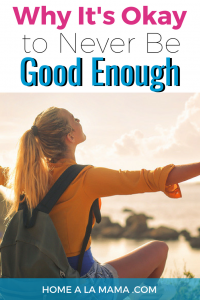 "Woman sitting at edge of cliff with arms open and head lifted to the sun in the sky. Text Overlay ""Why It's Okay to Never Be Good Enough"" 