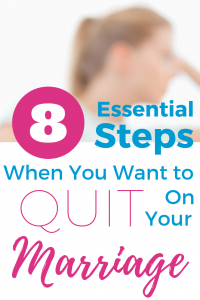 "Woman in background with hand to forehead looking dejected. Text Overlay ""8 Essential Steps When You Want to Quit Your Marriage"""