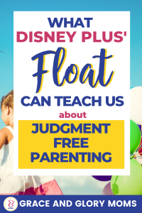 "a little girl carries a bunch of balloons. Text overlay ""What Disney Plus' Float can Teach Us about Judgment Free Parenting"" 