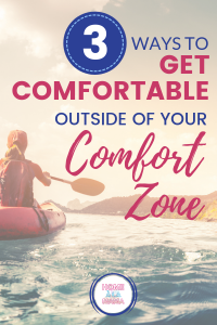 "Woman getting out of her comfort zone by kayaking in lake among the mountain. Text Overlay ""3 Ways to Get Comfortable Outside of your comfort zone"""