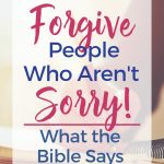 "Woman's hand in background writing in a journal. Text Overlay ""How to Forgive People who Aren't Sorry. What the Bible Says'"