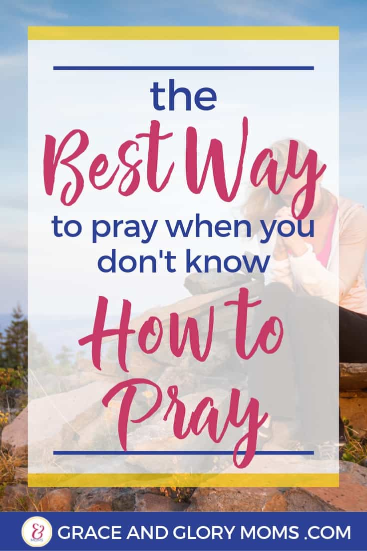 The Best Way to Pray when you don't know how to pray | grace and glory moms