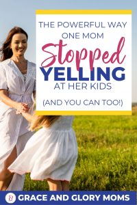 "A Smiling Mom twirls her little girl in a meadow. Text Overlay ""The Powerful Way One Mom Stopped Yelling at Her Kids (And You Can Too!)"" 