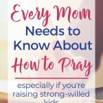"""Close up of mom writing prayers using step-by-step guide. Text Overlay """"What Every Mom Needs to know About How to Pray: Especially If you're raising strong-willed kids)"""