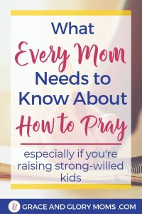 "Close up of mom writing prayers using step-by-step guide. Text Overlay ""What Every Mom Needs to know About How to Pray: Especially If you're raising strong-willed kids)"